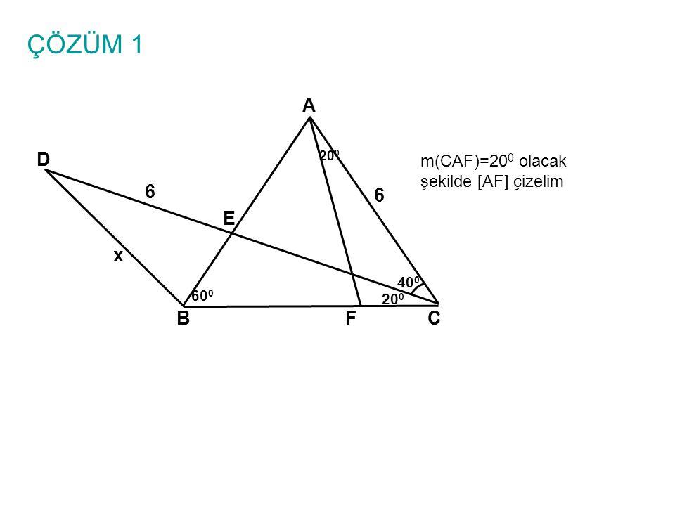 ÇÖZÜM 1 A D 6 6 E x B F C m(CAF)=200 olacak şekilde [AF] çizelim 400